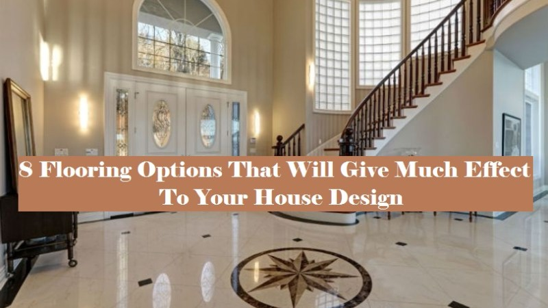 8 Flooring Options That Will Give Much Effect To Your House Design