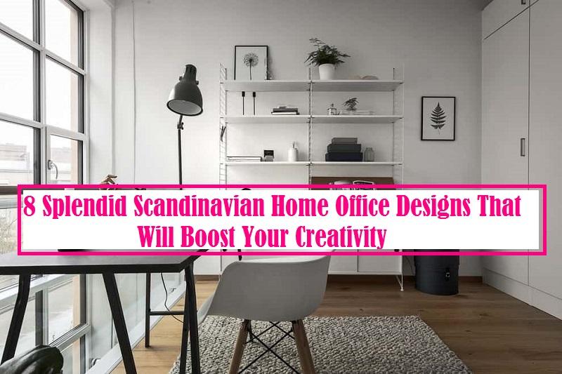 8 Splendid Scandinavian Home Office Designs That Will Boost Your Creativity