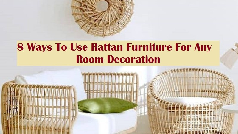 8 Ways To Use Rattan Furniture For Any Room Decoration