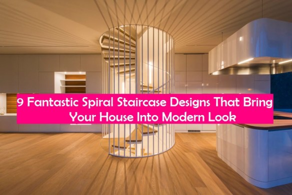 9 Fantastic Spiral Staircase Designs That Bring Your House Into Modern Look
