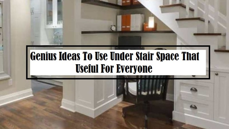 Genius Ideas To Use Under Stair Space That Useful For Everyone