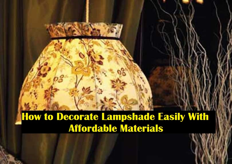 How to Decorate Lampshade Easily With Affordable Materials