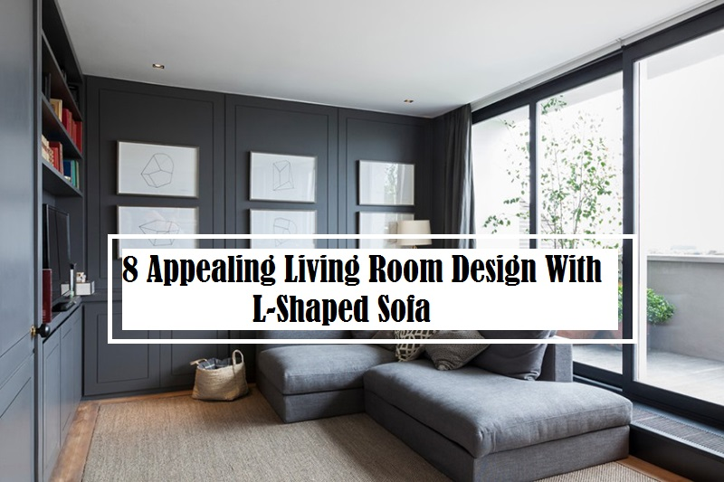 8 Appealing Living Room Design With L-Shaped Sofa