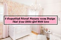 8 Coquettish Floral Nursery Room Design That Your Little Girl Will Love