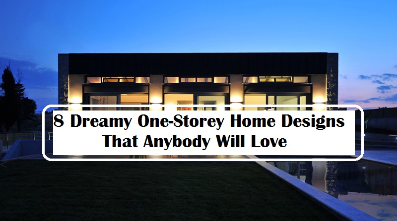 8 Dreamy One-Storey Home Designs That Anybody Will Love