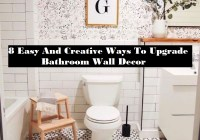 8 Easy And Creative Ways To Upgrade Bathroom Wall Décor