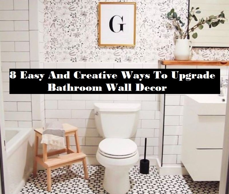 8 Easy And Creative Ways To Upgrade Bathroom Wall Decor
