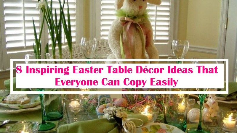 8 Inspiring Easter Table Decor Ideas That Everyone Can Copy Easily