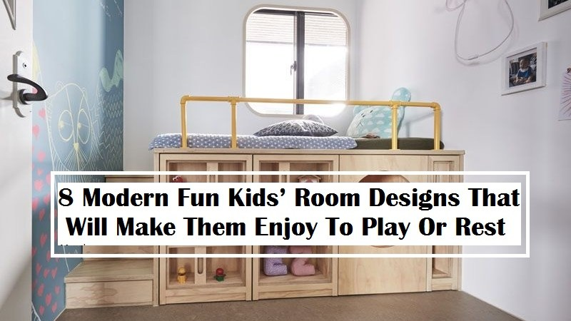 8 Modern Fun Kids' Room Designs That Will Make Them Enjoy To Play Or Rest