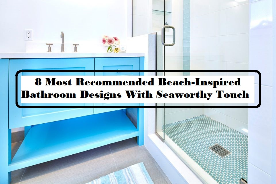 8 Most Recommended Beach-Inspired Bathroom Designs With Seaworthy Touch