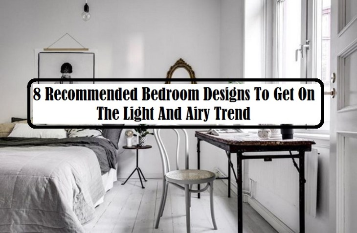 8 Recommended Bedroom Designs To Get On The Light And Airy Trend