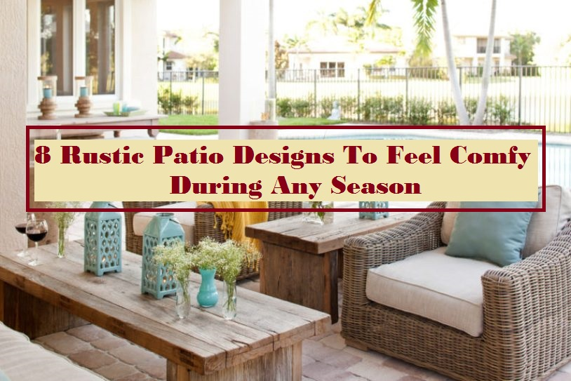 8 Rustic Patio Designs To Feel Comfy During Any Season