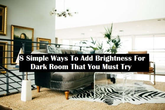 8 Simple Ways To Add Brightness For Your Dark Room That You Must Try