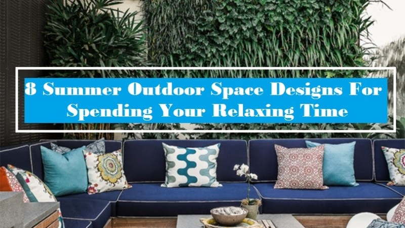 8 Summer Outdoor Space Designs For Spending Your Relaxing Time