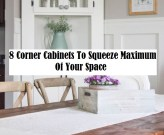 8 Corner Cabinets To Squeeze Maximum Of Your Space