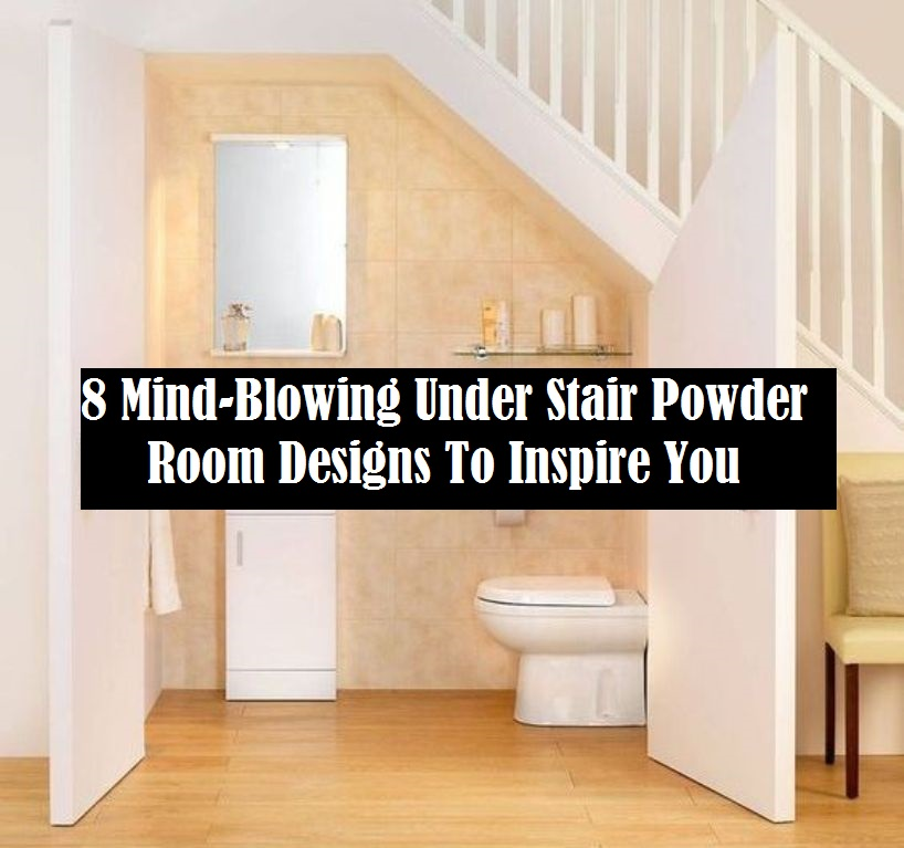 8 Mind-Blowing Under Stair Powder Room Designs To Inspire You