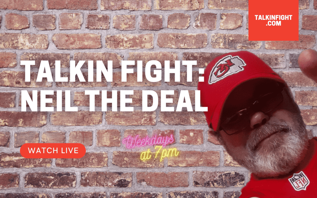 Talkin Fight: Neil the Deal with special guest Syd Vanderpool