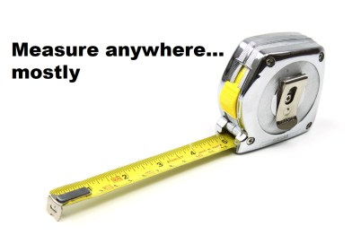 Measure anywhere…mostly