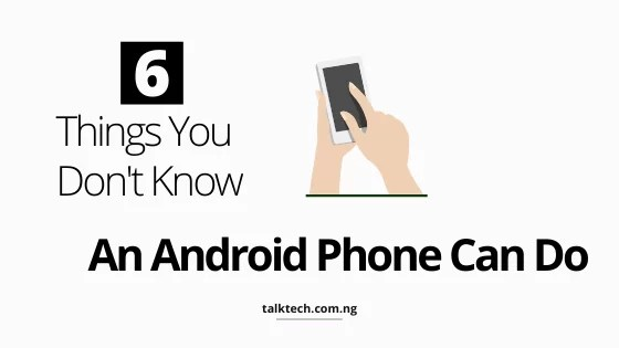 6 Things Android Phone Can Do