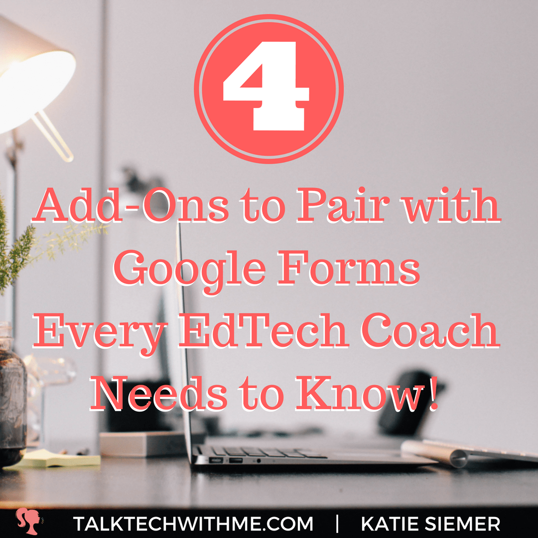 4 Add-Ons to Pair with Google Forms Every EdTech Coach Needs to Know