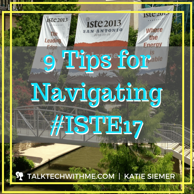 9 Tips for Navigating ISTE17