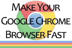 make google chrome fast
