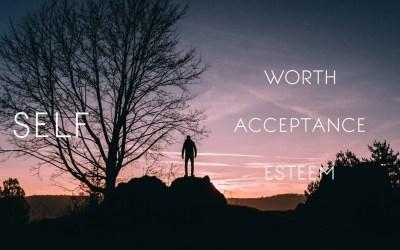 Self Worth, Self Esteem &  Self Acceptance