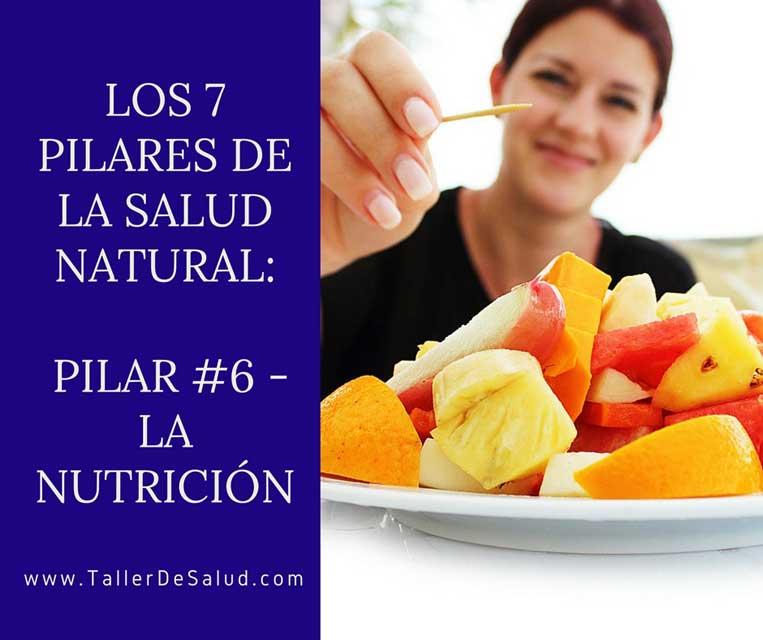 Los 7 pilares de la salud natural: Pilar #6 – La Nutrición
