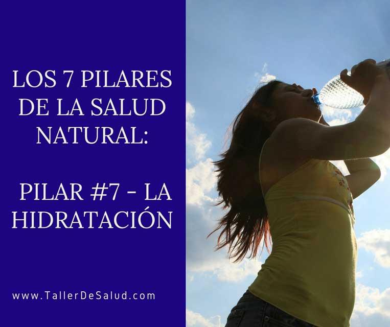 Los 7 Pilares de la Salud Natural: Pilar #7 – La Hidratación