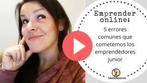 Emprender online: 5 errores comunes que cometemos los emprendedores junior y que me han quedado claros en este 2017