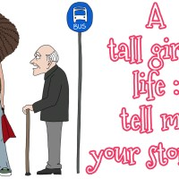 A tall girl's life : tell me one of your stories !