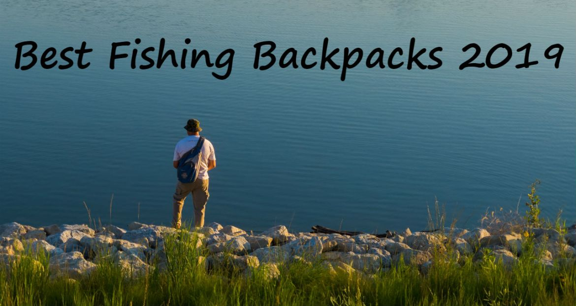 Fishing Backpacks & Why Should You Need One in 2019