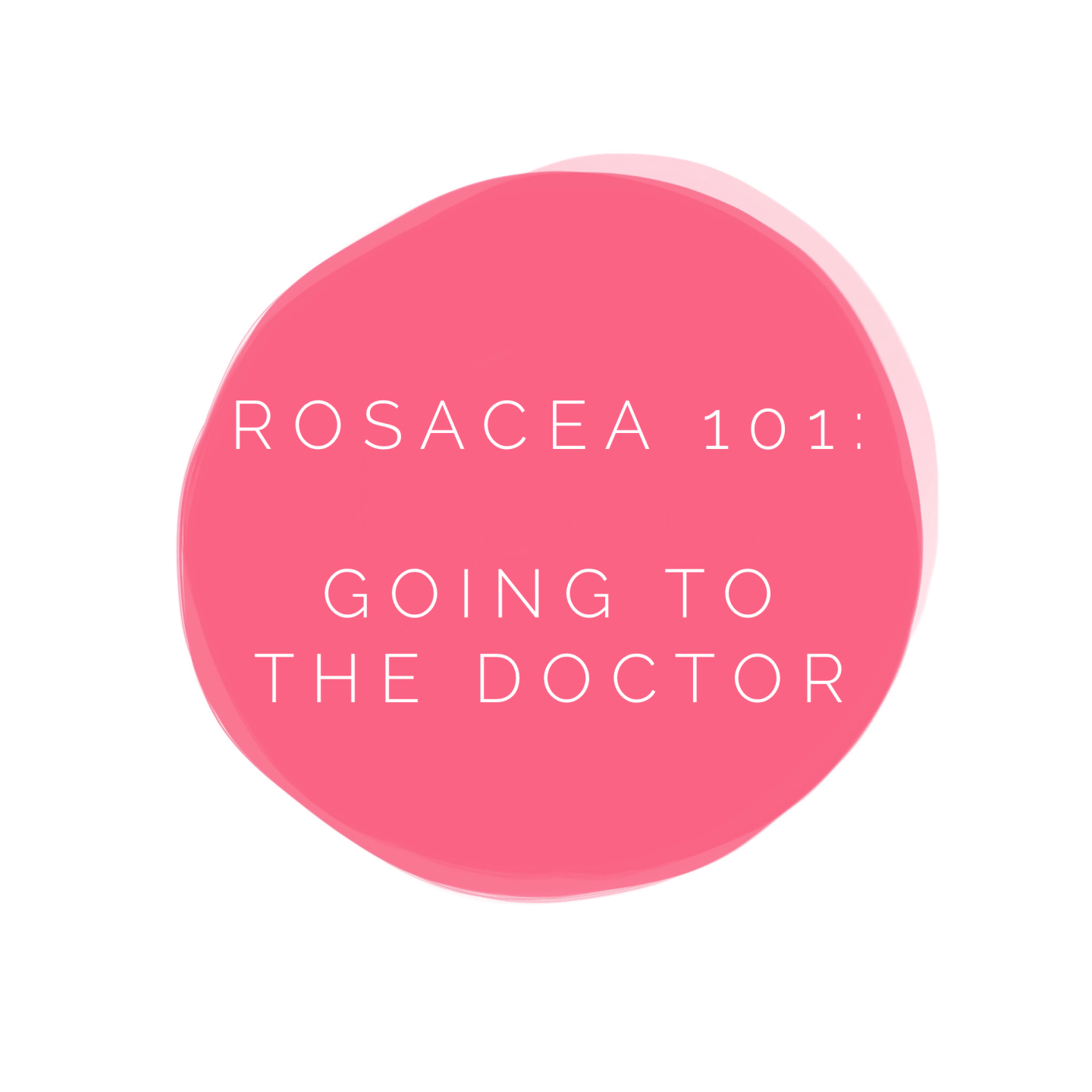 Rosacea 101: Going to the doctor about your rosacea. Tips and advice!