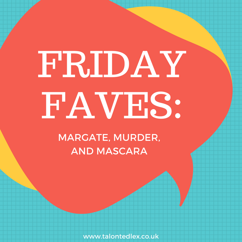 Friday Faves: Margate, Murder, and Mascara...