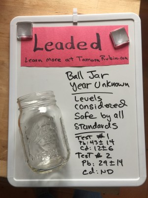 Ball Mason Jars (year of manufacture unknown): 43 ppm Lead (safe by ALL standards.) Don't Panic! [Read this post first.]