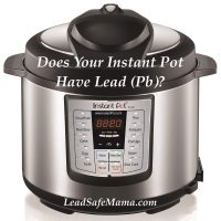 Does Your Instant Pot Have Lead Tamara Rubin Lead Safe Mama