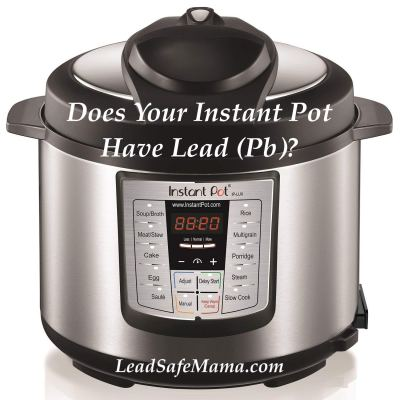 #AskTamara: Q. Does my Instant Pot have Lead? A. Yes, some. Test results for a 6-quart Instant Pot purchased on Amazon.