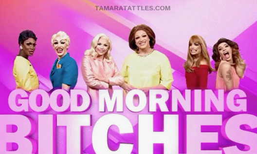 RuPaul's Drag Race: Good Morning Bitches