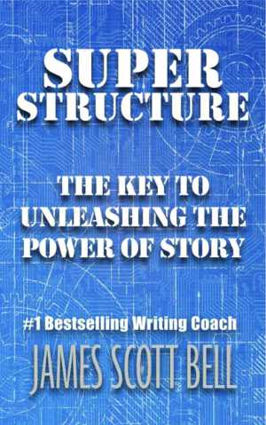 Books for Writers - Super Structure by James Scott Bell