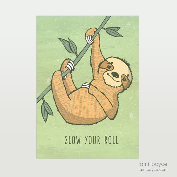 Sloth, Slow Your Roll, you do you