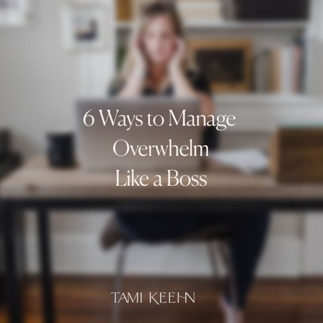 6 Ways to Manage Overwhelm Like a Boss