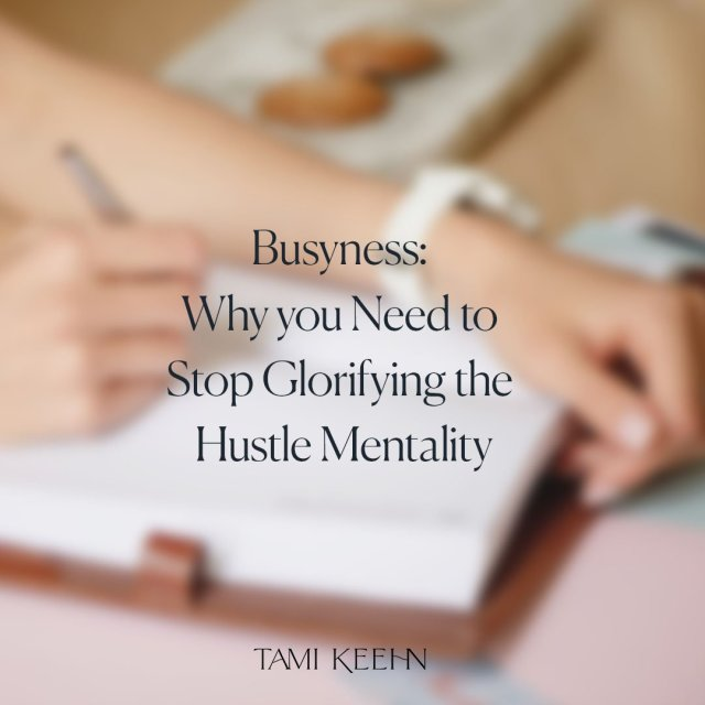 Busyness: Why you Need to Stop Glorifying the Hustle Mentality by Tami Keehn