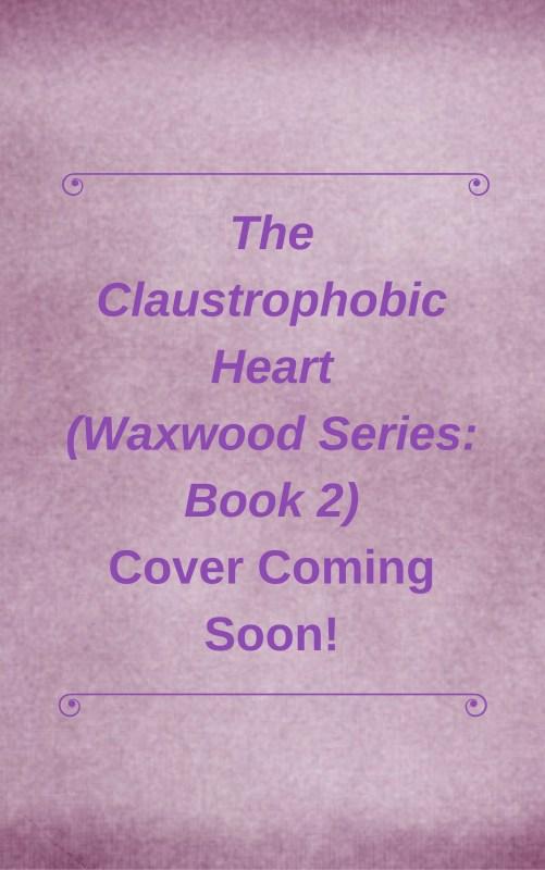 The Claustrophobic Heart (Waxwood Series: Book 2)