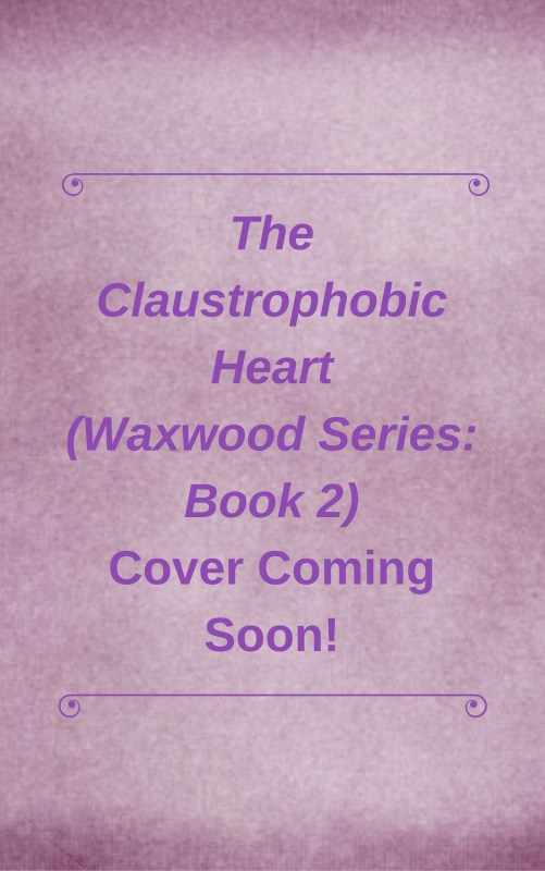 The Claustrophobic Heart (Waxwood Series: Book 2)