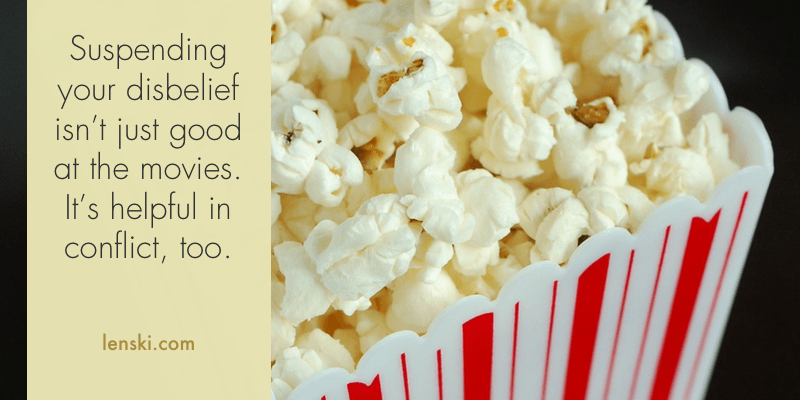 Suspending your disbelief isn't just good at the movies. It's helpful in conflict, too.
