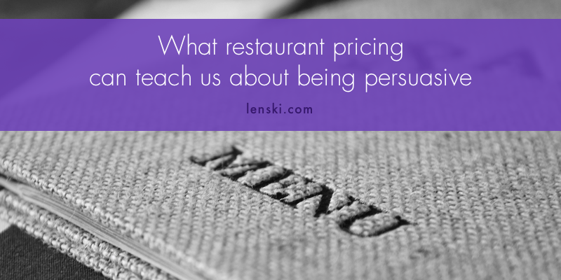 what restaurant pricing can teach us about being persuasive