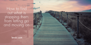 How to find out what is stopping them from letting go and moving on after conflict