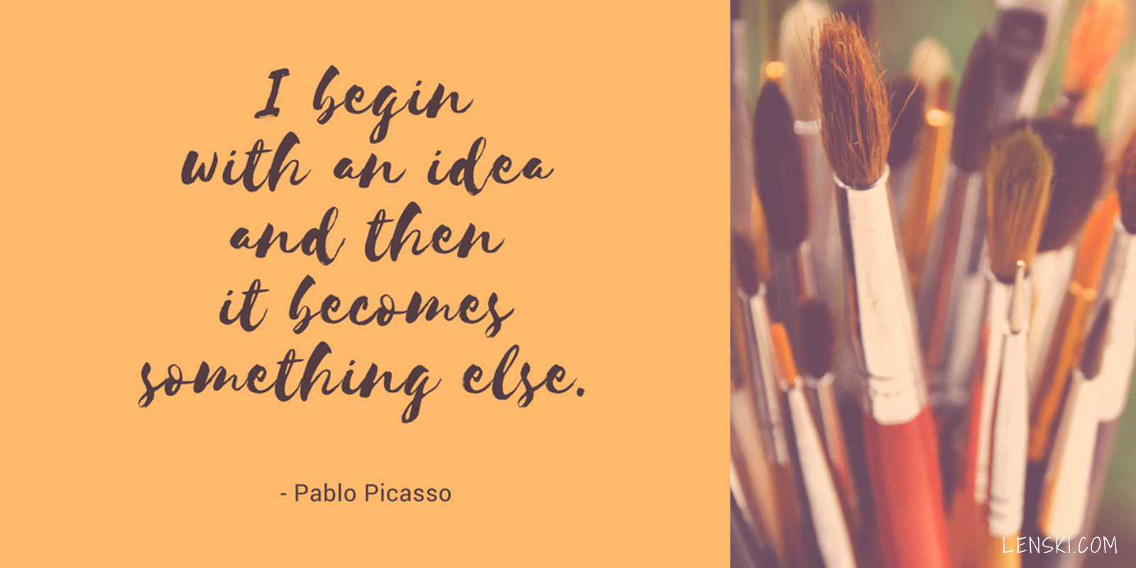 I begin with an idea and then it becomes something else. - Pablo Picasso