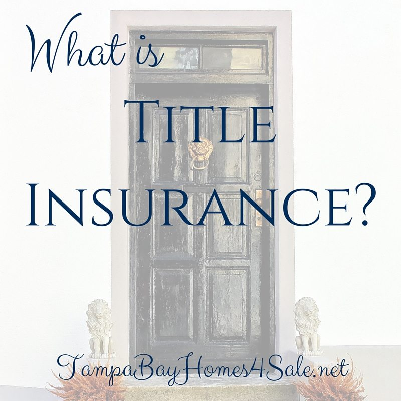 what is title insurance - tampa bay homes for sale
