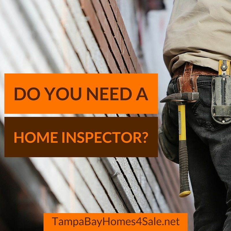 do you need a home inspector - tampa bay homes for sale